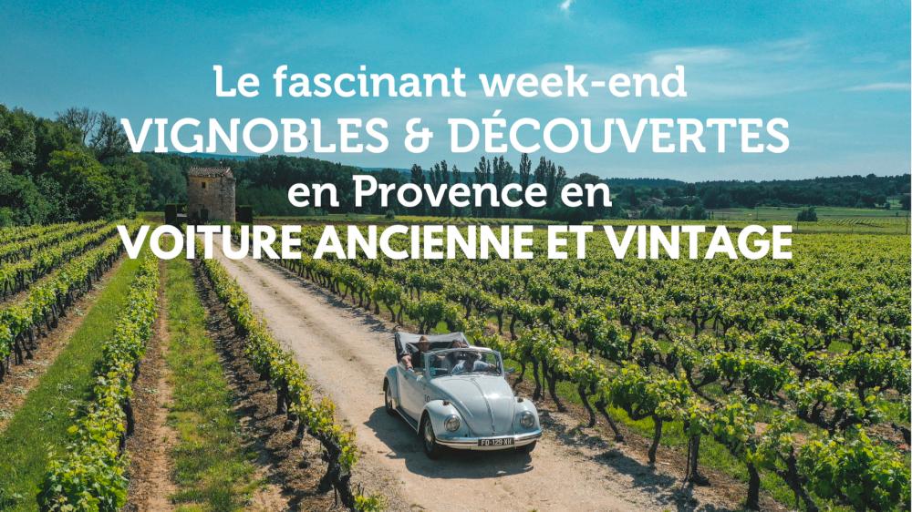 Le fascinant week-end Vignobles & Découvertes en Provence en voiture ancienne et vintage