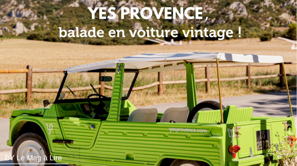 Le Mag à Lire teste pour vous une Méhari dans les Alpilles avec Yes Provence